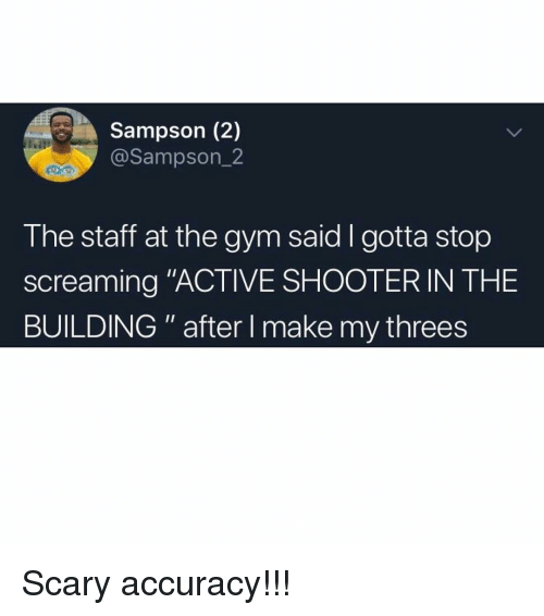 """Threes: Sampson (2)  @Sampson_2  The staff at the gym said I gotta stop  screaming """"ACTIVE SHOOTERIN THE  BUILDING"""" after I make my threes Scary accuracy!!!"""