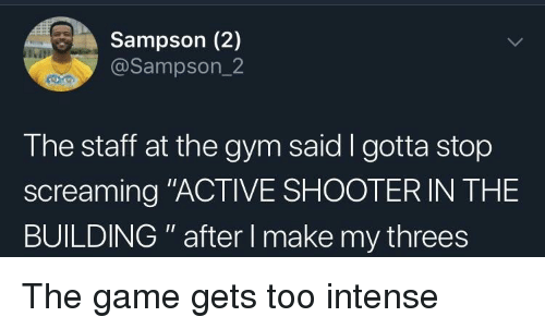 """Threes: Sampson (2)  @Sampson_2  The staff at the gym said I gotta stop  screaming """"ACTIVE SHOOTER IN THE  BUILDING """" after I make my threes The game gets too intense"""