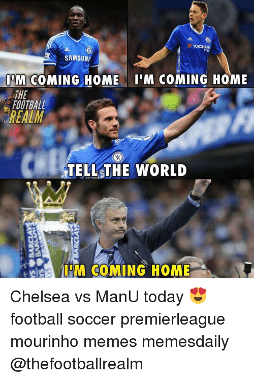 Chelsea, Football, and Memes: SAMSUN  ITM  M COMING HOME 'M COMING HOME  THE  FOOTBALL  REALM  TELLSTHE WORLD  I'M COMING HOME Chelsea vs ManU today 😍 football soccer premierleague mourinho memes memesdaily @thefootballrealm