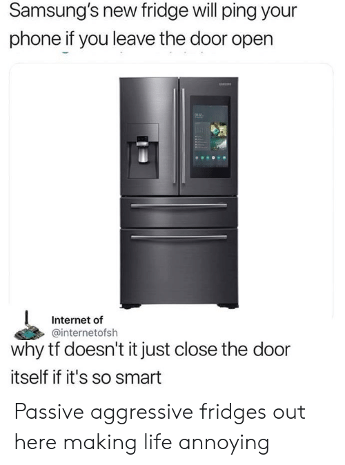 Close The Door: Samsung's new fridge will ping your  phone if you leave the door open  2  Internet of  @internetofsh  why tf doesn't it just close the door  itself if it's so smart Passive aggressive fridges out here making life annoying