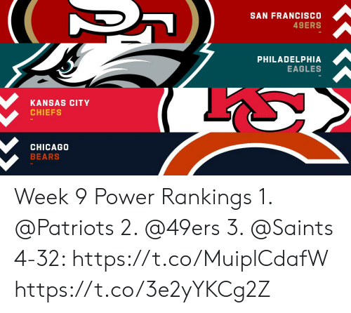 Chicago Bears: SAN FRANCISCO  49ERS  PHILADELPHIA  EAGLES  KANSAS CITY  CHIEFS  CHICAGO  BEARS Week 9 Power Rankings 1. @Patriots  2. @49ers  3. @Saints  4-32: https://t.co/MuiplCdafW https://t.co/3e2yYKCg2Z