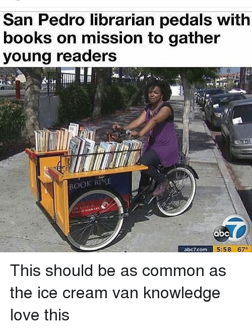 san pedro: San Pedro librarian pedals with  books on mission to gather  young readers  BOOK BIS  abc  abc7 com  5:58 670 This should be as common as the ice cream van knowledge love this