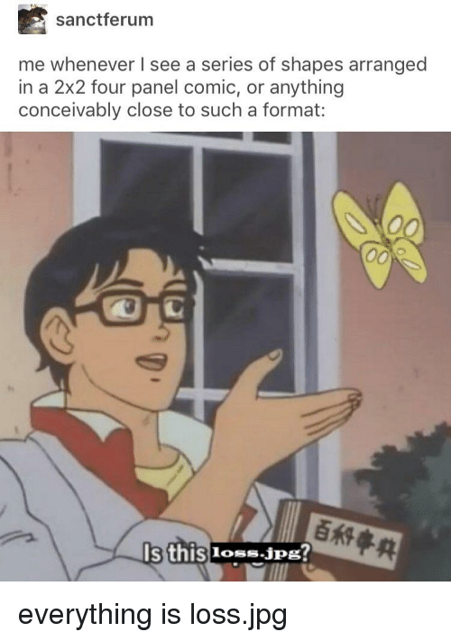 Tumblr, Comic, and Format: sanctferum  me whenever I see a series of shapes arranged  in a 2x2 four panel comic, or anything  conceivably close to such a format:  百秤  Is this loss.jpg?