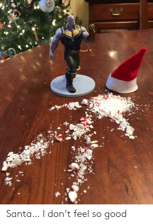 so good: Santa… I don't feel so good