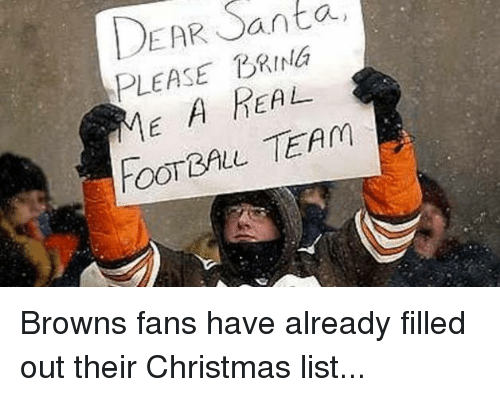browns-fans: Santa,  DEAR PLEASE RING  A HEAL  FOOTBALL TEAM Browns fans have already filled out their Christmas list...
