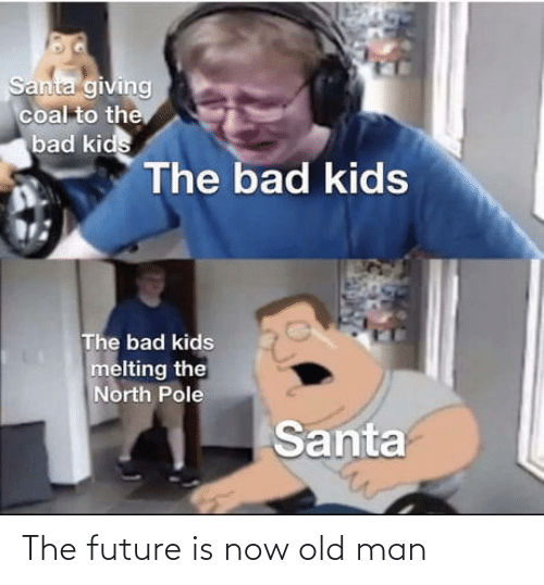 melting: Santa giving  coal to the  bad kids  The bad kids  The bad kids  melting the  North Pole  Santa The future is now old man