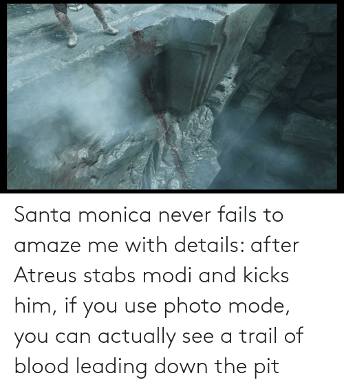 modi: Santa monica never fails to amaze me with details: after Atreus stabs modi and kicks him, if you use photo mode, you can actually see a trail of blood leading down the pit