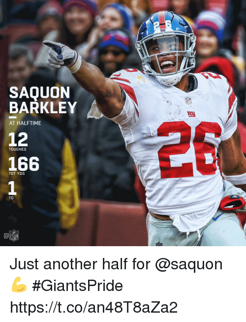 Memes, Nfl, and 🤖: SAOUON  BARKLEY  12  166  AT HALFTIME  TOUCHES  TOT YDS  TD  NFL Just another half for @saquon 💪  #GiantsPride https://t.co/an48T8aZa2