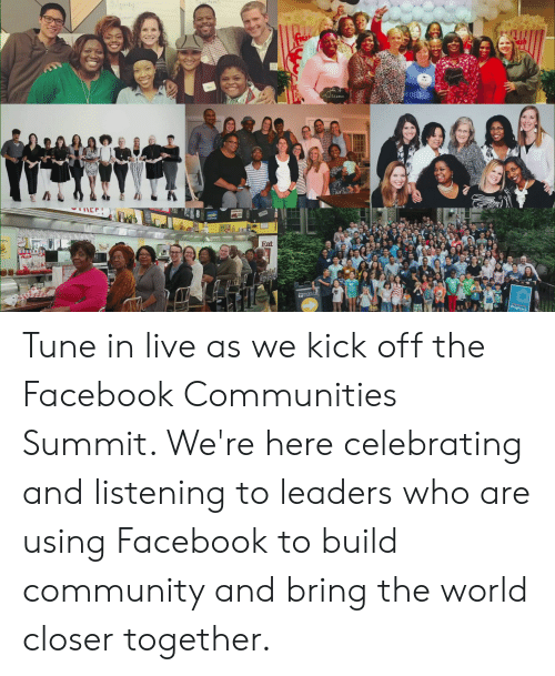 summit: SAparty  itu  SIFE  akkaksks  rdenv  Eat  Hmars h  Chighrock  49  AK Tune in live as we kick off the Facebook Communities Summit. We're here celebrating and listening to leaders who are using Facebook to build community and bring the world closer together.
