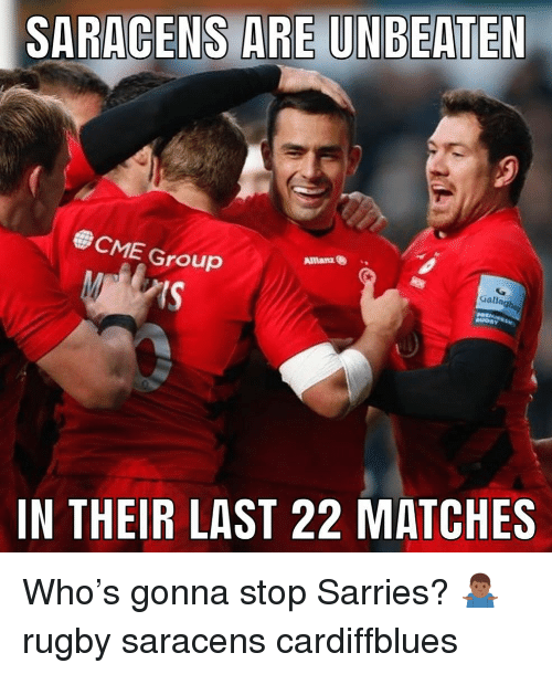 Rugby, Who, and Cme: SARACENS ARE UNBEATEN  CME Group  Allanz B  Gallag  is  IN THEIR LAST 22 MATCHES Who's gonna stop Sarries? 🤷🏾‍♂️ rugby saracens cardiffblues