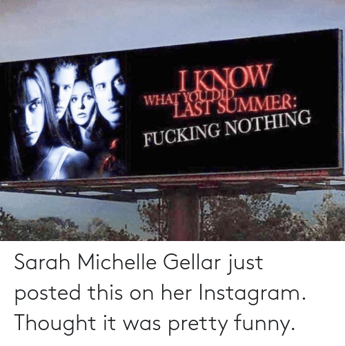 It Was: Sarah Michelle Gellar just posted this on her Instagram. Thought it was pretty funny.