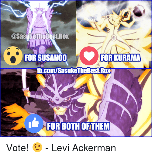 levy: @SasukeTheBest.Rox  FOR SUSANOO  FOR KURAMA  fb.com/SasukeTheBest.ROx  FOR BOTH OFTHEM Vote! 😉  - Levi Ackerman