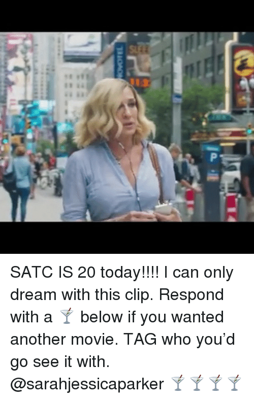 Memes, Movie, and Today: SATC IS 20 today!!!! I can only dream with this clip. Respond with a 🍸 below if you wanted another movie. TAG who you'd go see it with. @sarahjessicaparker 🍸🍸🍸🍸