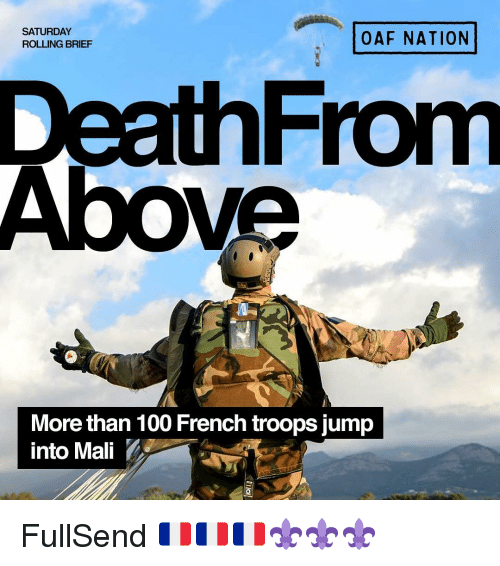 mali: SATURDAY  ROLLING BRIEF  OAF NATION  DeathFrom  Above  More than 100 French troops jump  into Mali FullSend 🇫🇷🇫🇷🇫🇷⚜️⚜️⚜️