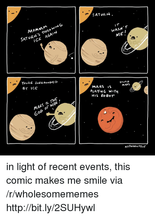 Http, Mars, and Saturn: SATURN.  SATURN'S THZOWING  I T  WASN T  MEI  ICE A6AIN  YoURE SuRROUNDED.  BY ICE  MARS iS  STUPID  MARS  PLAYING WITH  His RoBoT  MARS IS THE  OD OF WAR.  NATHANWPYLE in light of recent events, this comic makes me smile via /r/wholesomememes http://bit.ly/2SUHywl