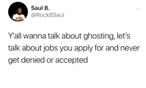 wanna talk: Saul B  @RockBSaul  NC ABTS  Y'all wanna talk about ghosting, let's  talk about jobs you apply for and never  get denied or accepted