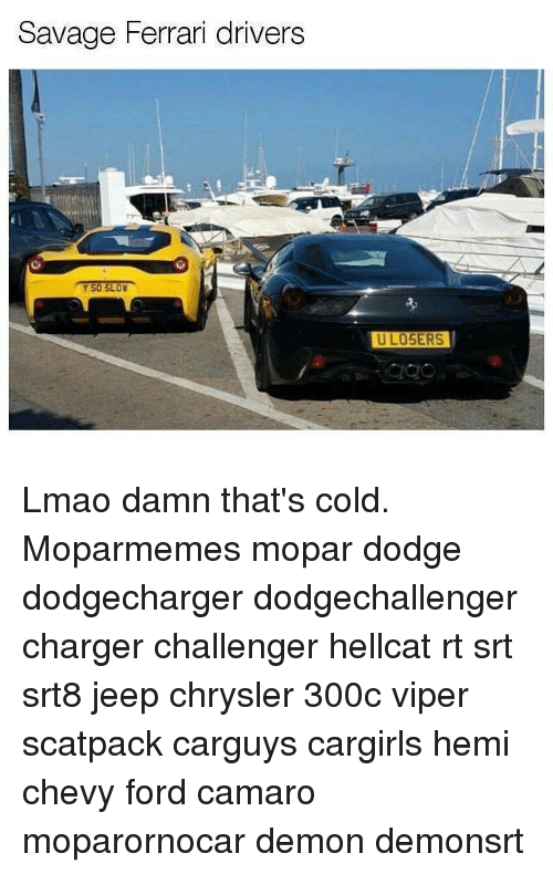 Ferrari, Lmao, and Memes: Savage Ferrari drivers  U LOSERS  U LO5ERS Lmao damn that's cold. Moparmemes mopar dodge dodgecharger dodgechallenger charger challenger hellcat rt srt srt8 jeep chrysler 300c viper scatpack carguys cargirls hemi chevy ford camaro moparornocar demon demonsrt
