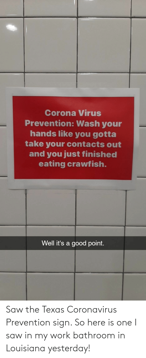 Saw: Saw the Texas Coronavirus Prevention sign. So here is one I saw in my work bathroom in Louisiana yesterday!