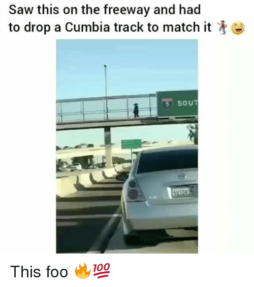 Memes, Saw, and Match: Saw this on the freeway and had  to drop a Cumbia track to match it This foo 🔥💯