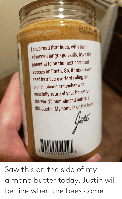 Bees: Saw this on the side of my almond butter today. Justin will be fine when the bees come.