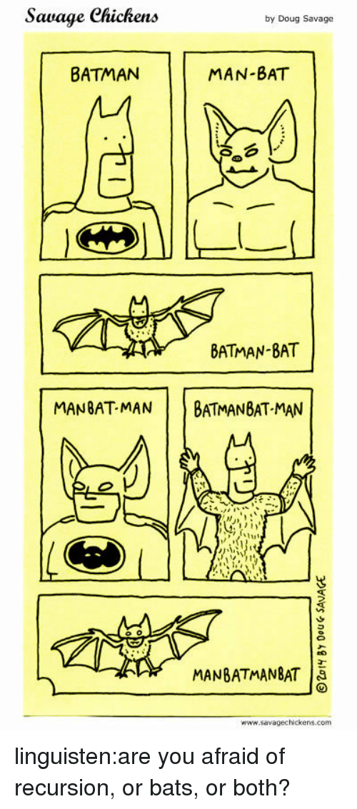 Batman, Doug, and Savage: Sawage Chichens  by Doug Savage  BATMAN  MAN-BAT  BATMAN-8AT  MANBAT-MAN BATMANBAT-MAN  MAMBATMANBAT  www.sava linguisten:are you afraid of recursion, or bats, or both?