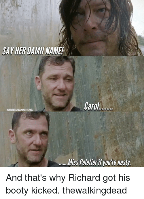 Bootiful: SAY HER DAMN NAME!  Carol  HORRORVIYEN101THERICKYGRIMES  Miss Peletieri youre nasty And that's why Richard got his booty kicked. thewalkingdead