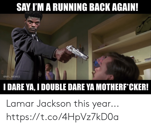 double dare: SAY I'M A RUNNING BACK AGAIN!  @NFL_MEMES  I DARE YA, I DOUBLE DARE YA MOTHERF CKER! Lamar Jackson this year... https://t.co/4HpVz7kD0a