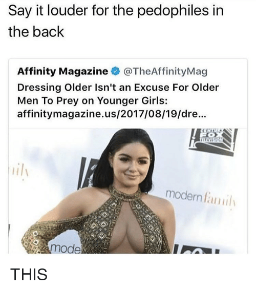 Girls, Say It, and Relatable: Say it louder for the pedophiles in  the baclk  Affinity Magazine@TheAffinityMag  Dressing Older Isn't an Excuse For Older  Men To Prey on Younger Girls:  affinitymagazine.us/2017/08/19/dre...  ily  modern  mode THIS