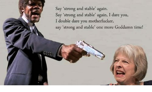 """double dare: Say """"strong and stable"""" again.  Say """"strong and stable again, I dare you,  I double dare you motherfucker,  say """"strong and stable' one more Goddamn time!"""