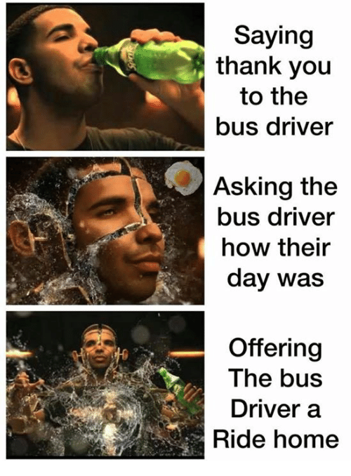 Thank You, Home, and Asking: Saying  thank you  to the  bus driver  Asking the  bus driver  how their  day was  Offering  The bus  Driver a  Ride home