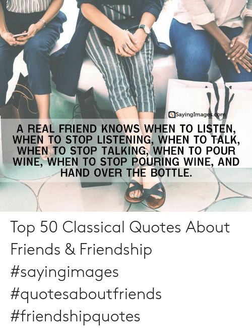 Sayingimag A Real Friend Knows When To Listen When To Stop Listening