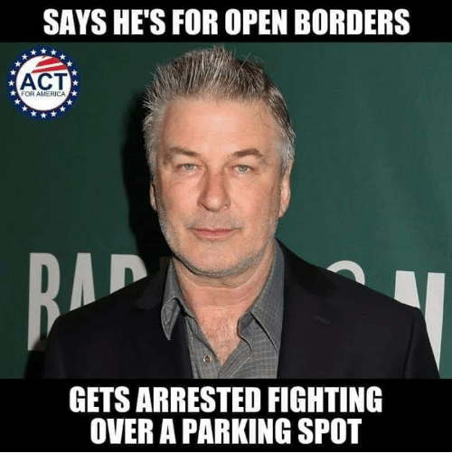 America, Memes, and 🤖: SAYS HE'S FOR OPEN BORDERS  ACT  FOR AMERICA  GETS ARRESTED FIGHTING  OVER A PARKING SPOT