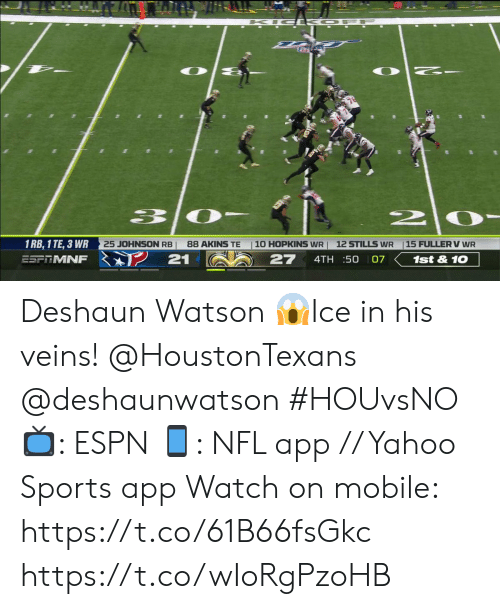 Espn, Memes, and Nfl: SCAS OFF  2.  1 RB, 1 TE, 3 WR  15 FULLER V WR  25 JOHNSON RB  88 AKINS TE  10 HOPKINS WR  12 STILLS WR  21  27  ESFRMNF  4TH 50  07  1st&10 Deshaun Watson 😱Ice in his veins!  @HoustonTexans @deshaunwatson  #HOUvsNO 📺: ESPN 📱: NFL app // Yahoo Sports app  Watch on mobile: https://t.co/61B66fsGkc https://t.co/wIoRgPzoHB