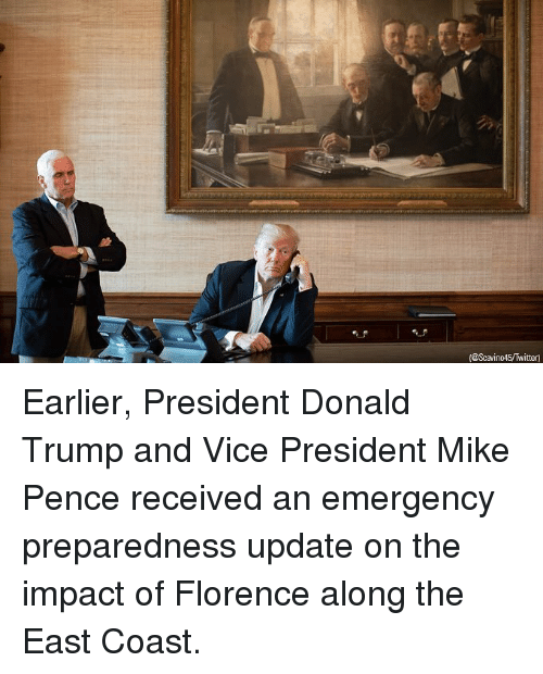 Donald Trump, Memes, and Twitter: (@Scavino45/Twitter) Earlier, President Donald Trump and Vice President Mike Pence received an emergency preparedness update on the impact of Florence along the East Coast.