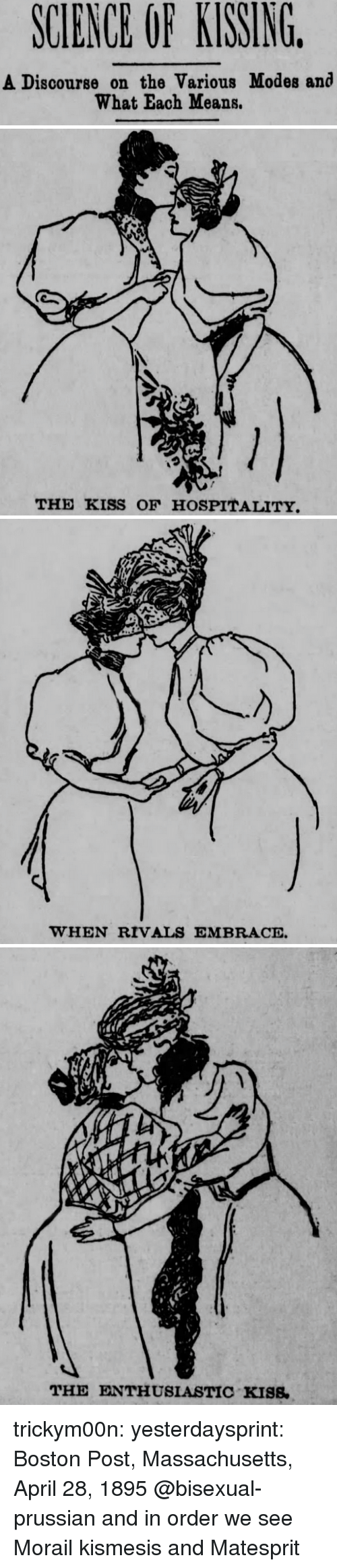 Target, Tumblr, and Blog: SCIENCE OF KISSING  A Discourse on the Various Modes and  What Each Means.   っ  THE KISS OF HOSPITALITY   WHEN RIVALS EMBRACE   THE ENTHUSIASTIC KISS. trickym00n:  yesterdaysprint:  Boston Post, Massachusetts, April 28, 1895  @bisexual-prussian and in order we see Morail kismesis and Matesprit