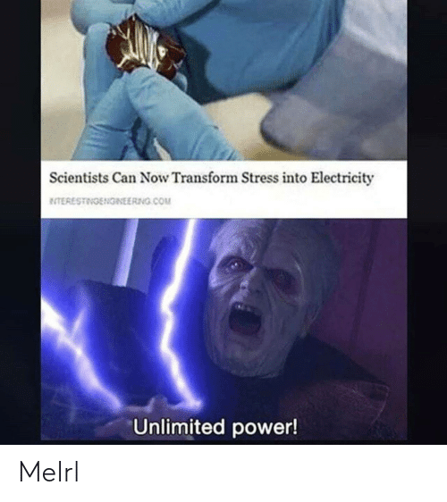 electricity: Scientists Can Now Transform Stress into Electricity  ETERESTINGENGINEERNG.COM  Unlimited power! MeIrl