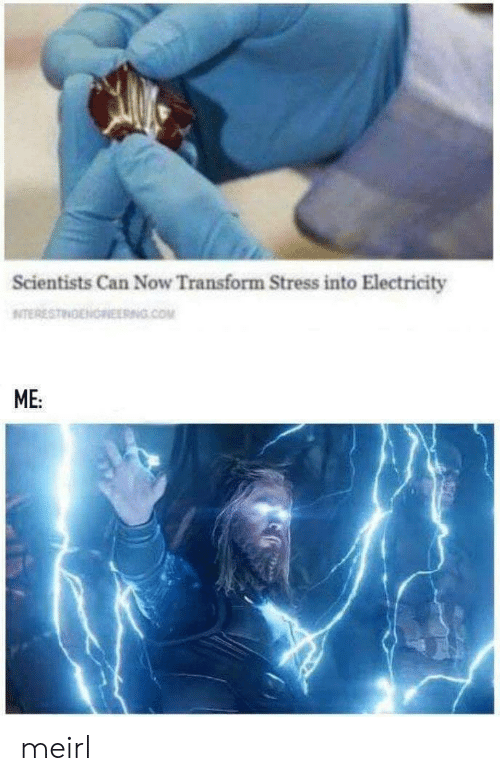 transform: Scientists Can Now Transform Stress into Electricity  NITERESTINENOREERNG.COM  ME: meirl