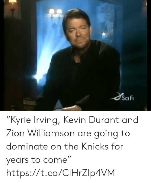 "Irving: SciFi ""Kyrie Irving, Kevin Durant and Zion Williamson are going to dominate on the Knicks for years to come"" https://t.co/ClHrZIp4VM"