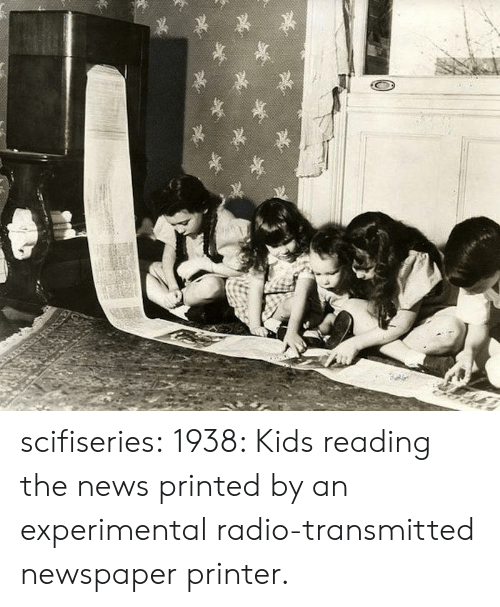 experimental: scifiseries:  1938: Kids reading the news printed by an experimental radio-transmitted newspaper printer.