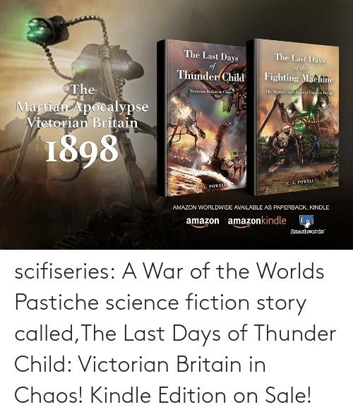 war: scifiseries:  A War of the Worlds Pastiche science fiction story called,The Last Days of Thunder Child: Victorian Britain in Chaos!    Kindle Edition on Sale!