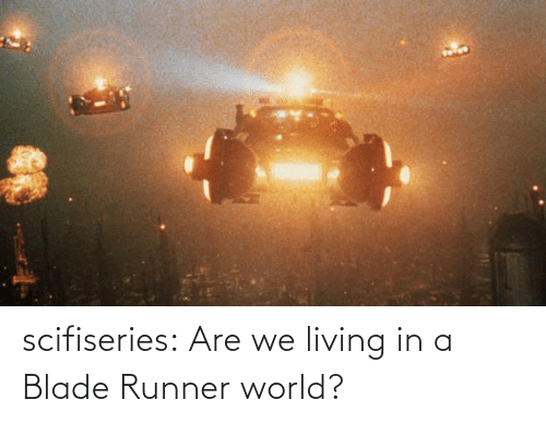 Blade, Tumblr, and Blog: scifiseries:  Are we living in a Blade Runner world?
