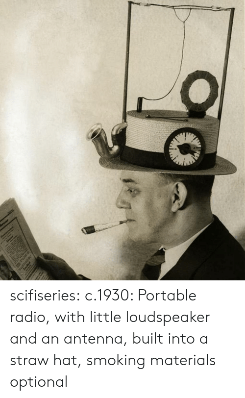 antenna: scifiseries:  c.1930: Portable radio, with little loudspeaker and an antenna, built into a straw hat, smoking materials optional