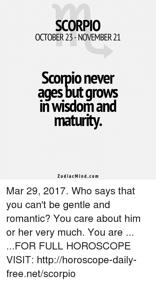 SCORPIO OCTOBER 23-November 21 Scorpio Never Ages but Grows