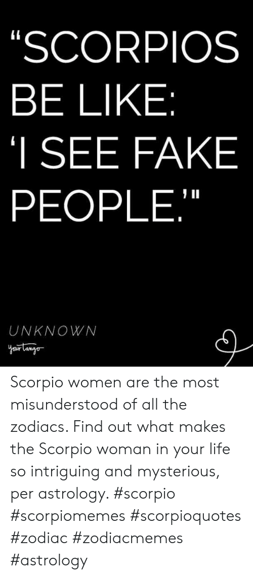 "Astrology: SCORPIOS  BE LIKE  I SEE FAKE  PEOPLE,""  UNKNOWN Scorpio women are the most misunderstood of all the zodiacs. Find out what makes the Scorpio woman in your life so intriguing and mysterious, per astrology. #scorpio #scorpiomemes #scorpioquotes #zodiac #zodiacmemes #astrology"