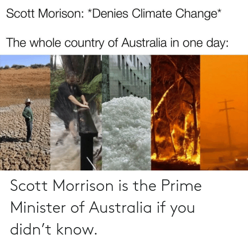 Australia: Scott Morrison is the Prime Minister of Australia if you didn't know.
