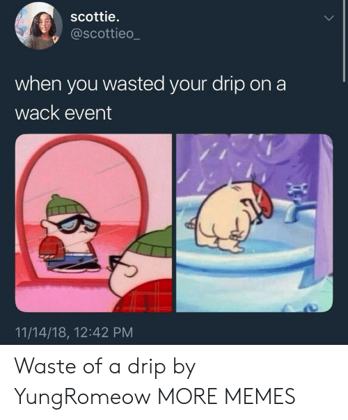 Dank, Memes, and Target: scottie.  @scottieo_  when you wasted your drip ona  wack event  11/14/18, 12:42 PM Waste of a drip by YungRomeow MORE MEMES