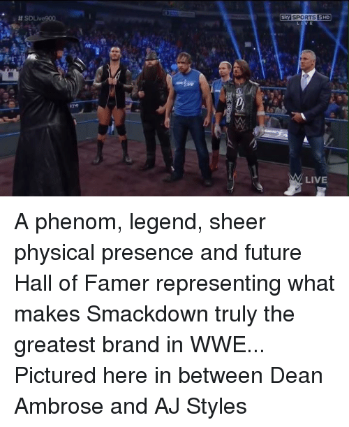 Aj Styles: SD  SPORTS 5HD  LIVE A phenom, legend, sheer physical presence and future Hall of Famer representing what makes Smackdown truly the greatest brand in WWE...  Pictured here in between Dean Ambrose and AJ Styles