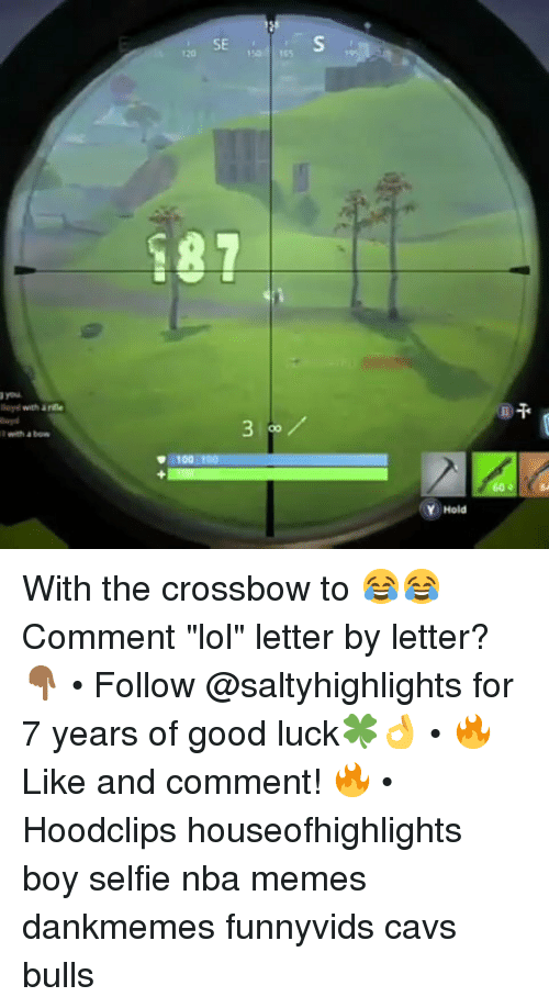 "Nba Memes: SE  120  150 165  187  you  y with a rile  Iwith a bow  100 T00  YHold With the crossbow to 😂😂 Comment ""lol"" letter by letter?👇🏾 • Follow @saltyhighlights for 7 years of good luck🍀👌 • 🔥 Like and comment! 🔥 • Hoodclips houseofhighlights boy selfie nba memes dankmemes funnyvids cavs bulls"