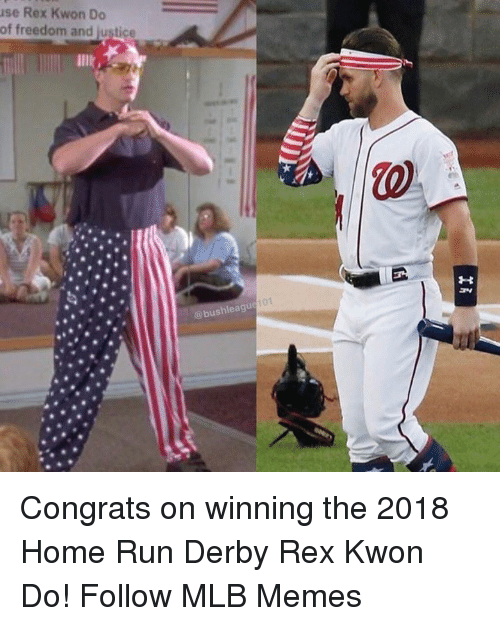 Memes, Mlb, and Run: se Rex Kwon Do  of freedom and justice  lllk,  @bushleague f0 Congrats on winning the 2018 Home Run Derby Rex Kwon Do!  Follow MLB Memes