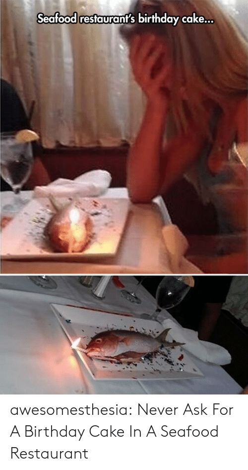 Restaurants: Seafood restaurant's birthday cake... awesomesthesia:  Never Ask For A Birthday Cake In A Seafood Restaurant